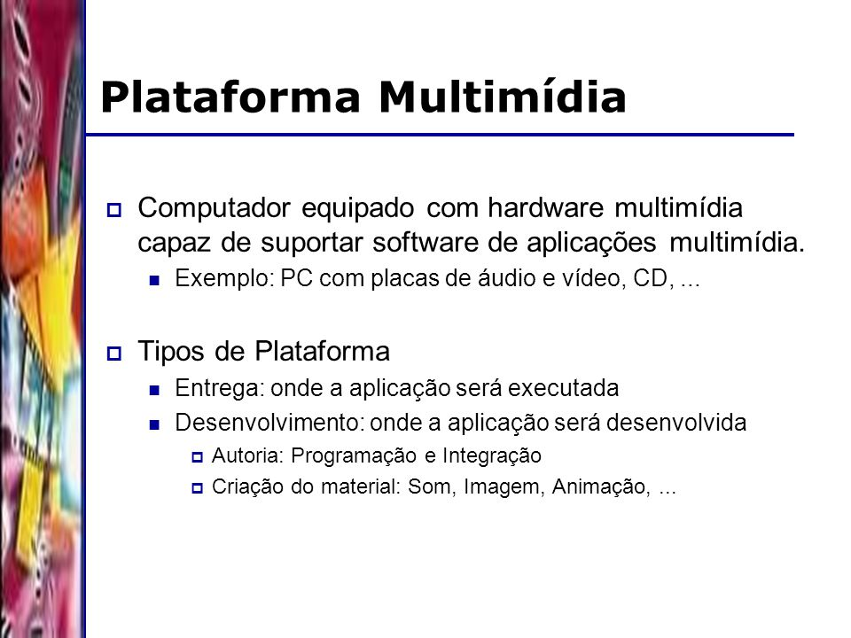 DSC/CCT/UFCG Plataforma Multimídia Computador equipado com hardware multimídia capaz de suportar software de aplicações multimídia. Exemplo: PC com pl