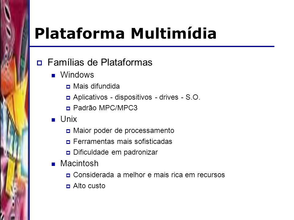 DSC/CCT/UFCG Plataforma Multimídia Famílias de Plataformas Windows Mais difundida Aplicativos - dispositivos - drives - S.O.