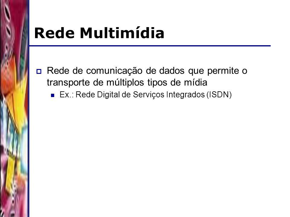 DSC/CCT/UFCG Rede Multimídia Rede de comunicação de dados que permite o transporte de múltiplos tipos de mídia Ex.: Rede Digital de Serviços Integrado