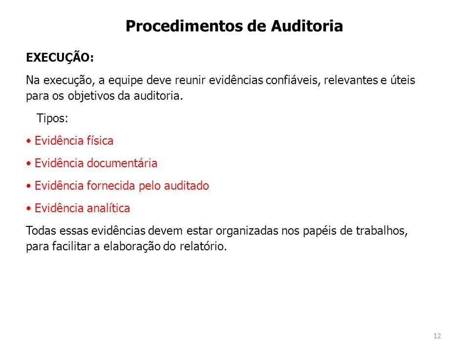 12 Procedimentos de Auditoria EXECUÇÃO: Na execução, a equipe deve reunir evidências confiáveis, relevantes e úteis para os objetivos da auditoria.