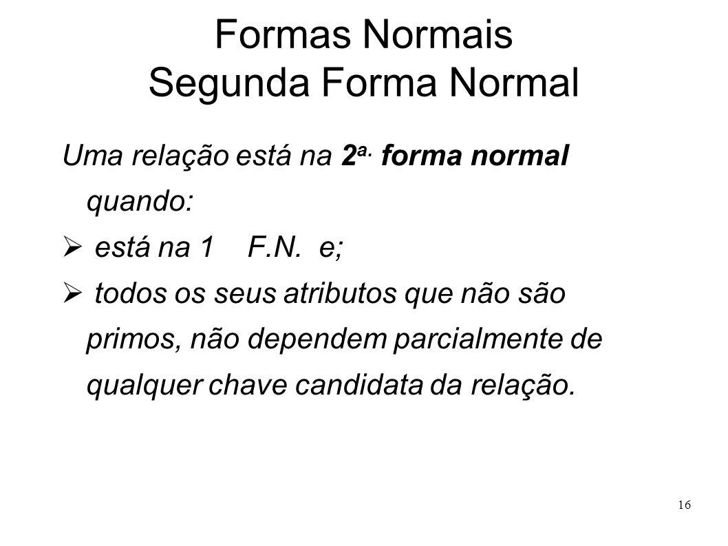 16 Formas Normais Segunda Forma Normal Uma relação está na 2 a.