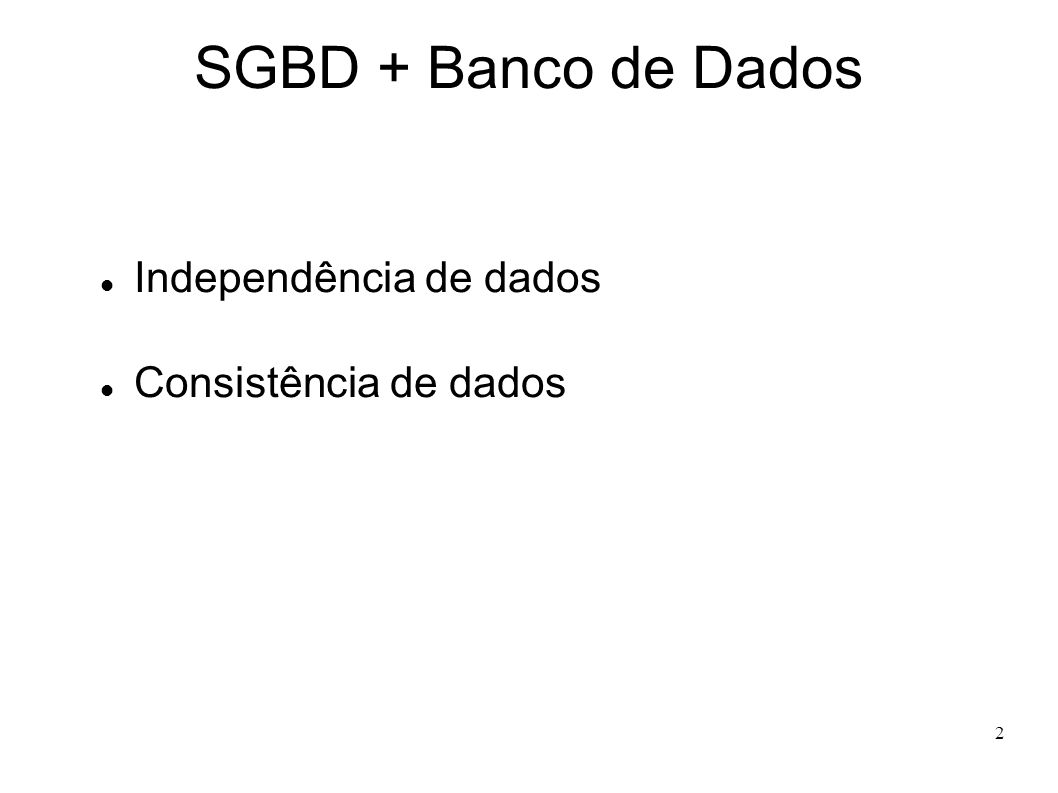 2 SGBD + Banco de Dados Independência de dados Consistência de dados