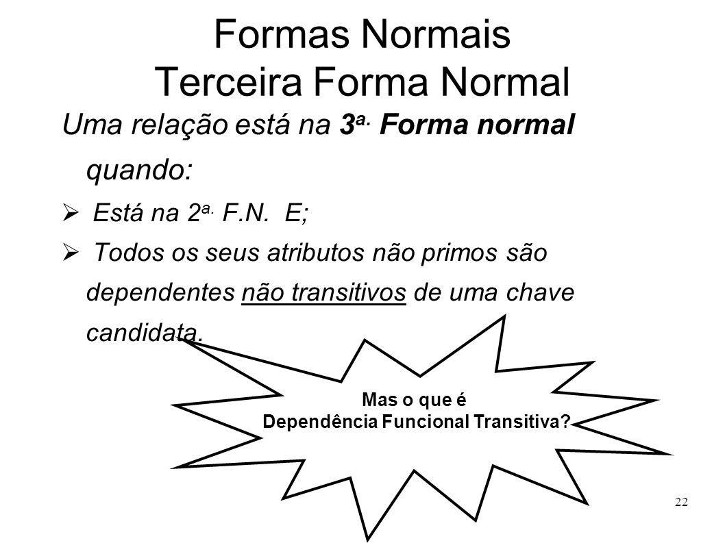 22 Formas Normais Terceira Forma Normal Uma relação está na 3 a.