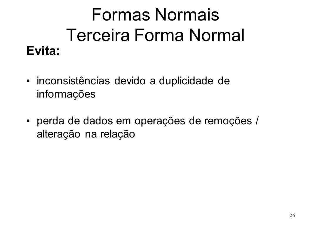 26 Formas Normais Terceira Forma Normal Evita: inconsistências devido a duplicidade de informações perda de dados em operações de remoções / alteração na relação