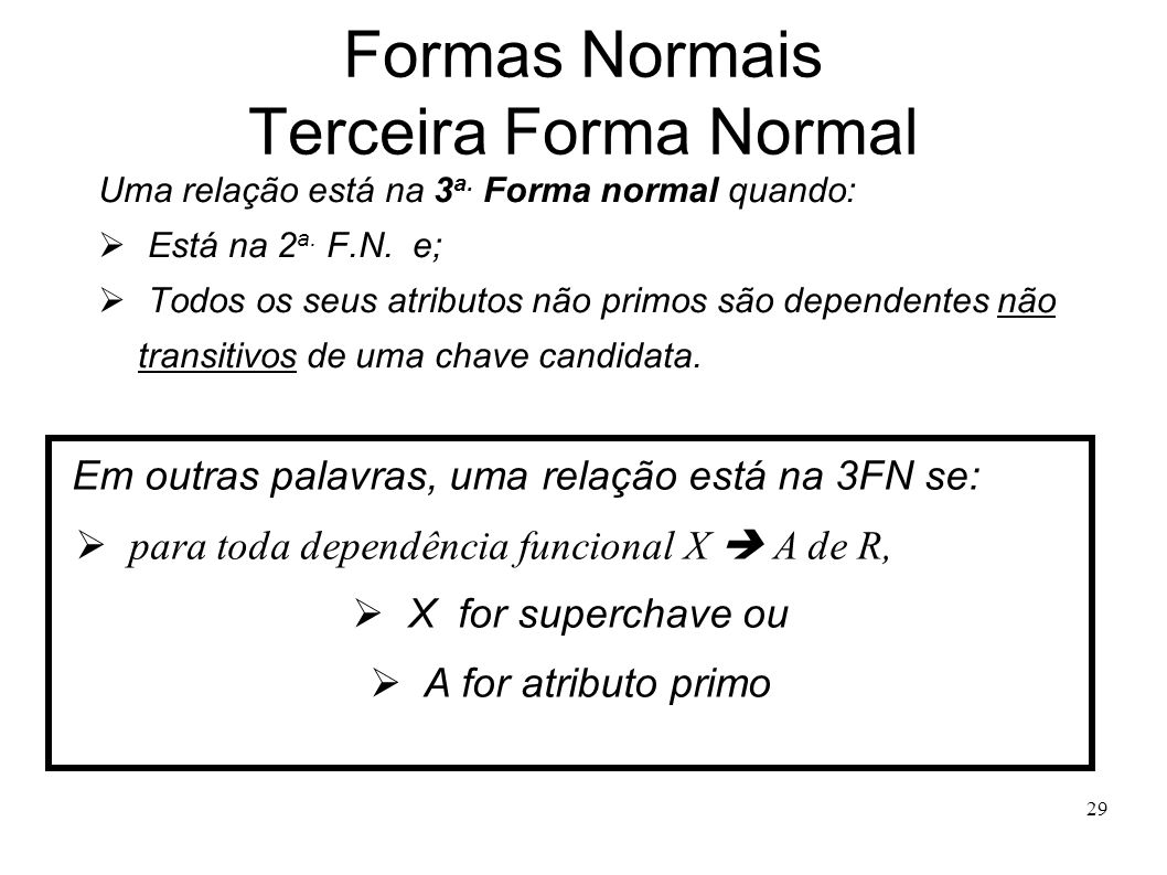 29 Formas Normais Terceira Forma Normal Uma relação está na 3 a.