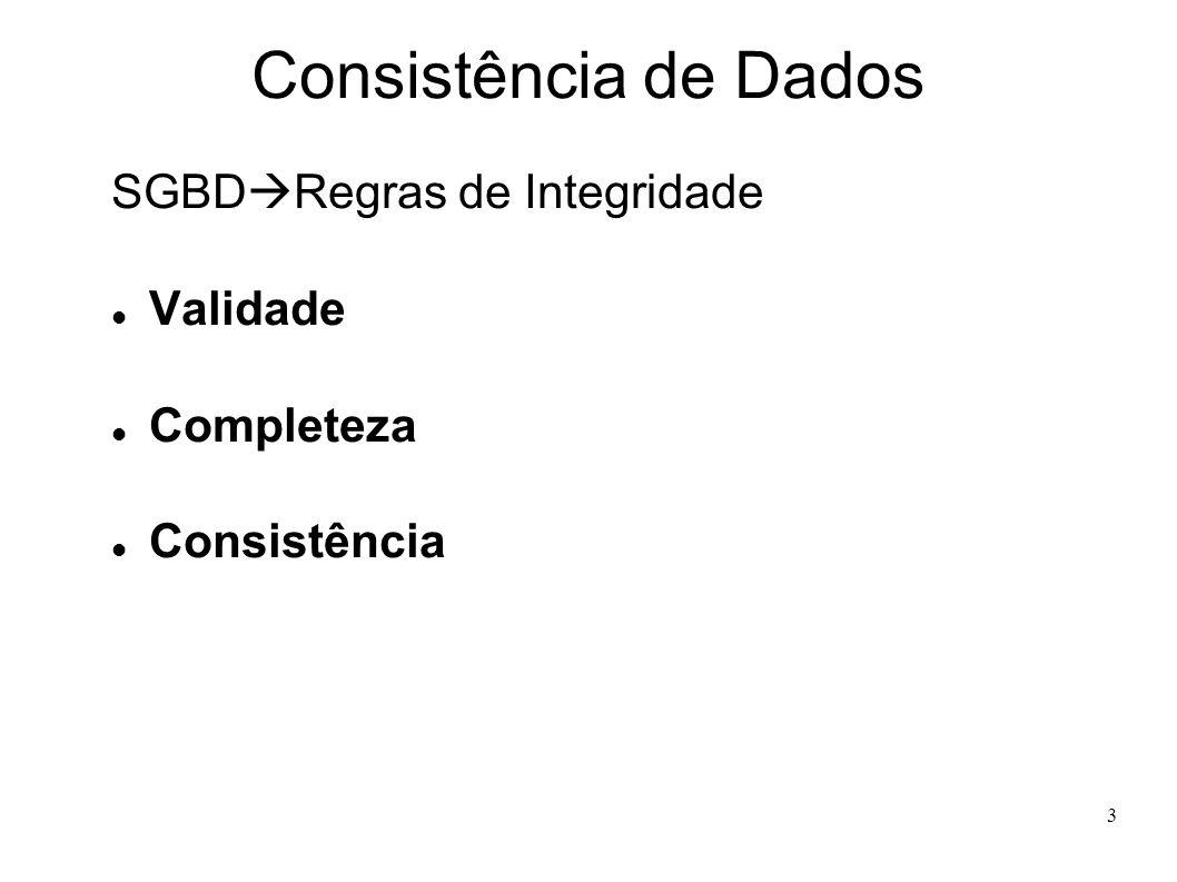 3 Consistência de Dados SGBD Regras de Integridade Validade Completeza Consistência