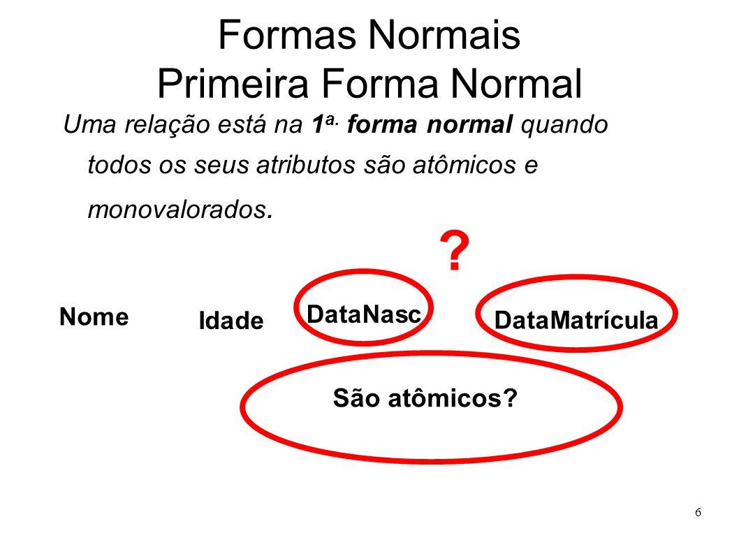 6 Formas Normais Primeira Forma Normal Uma relação está na 1 a.