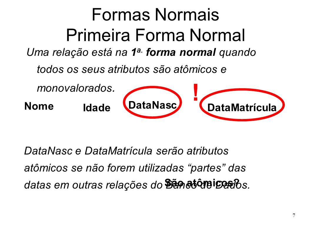 7 Formas Normais Primeira Forma Normal Uma relação está na 1 a.