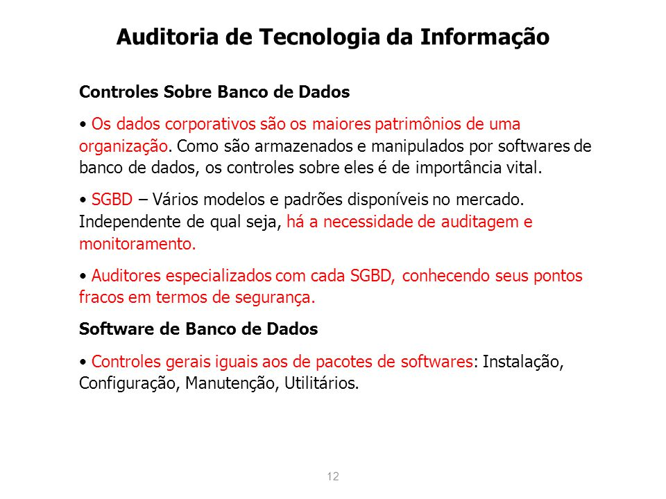 12 Auditoria de Tecnologia da Informação Controles Sobre Banco de Dados Os dados corporativos são os maiores patrimônios de uma organização. Como são