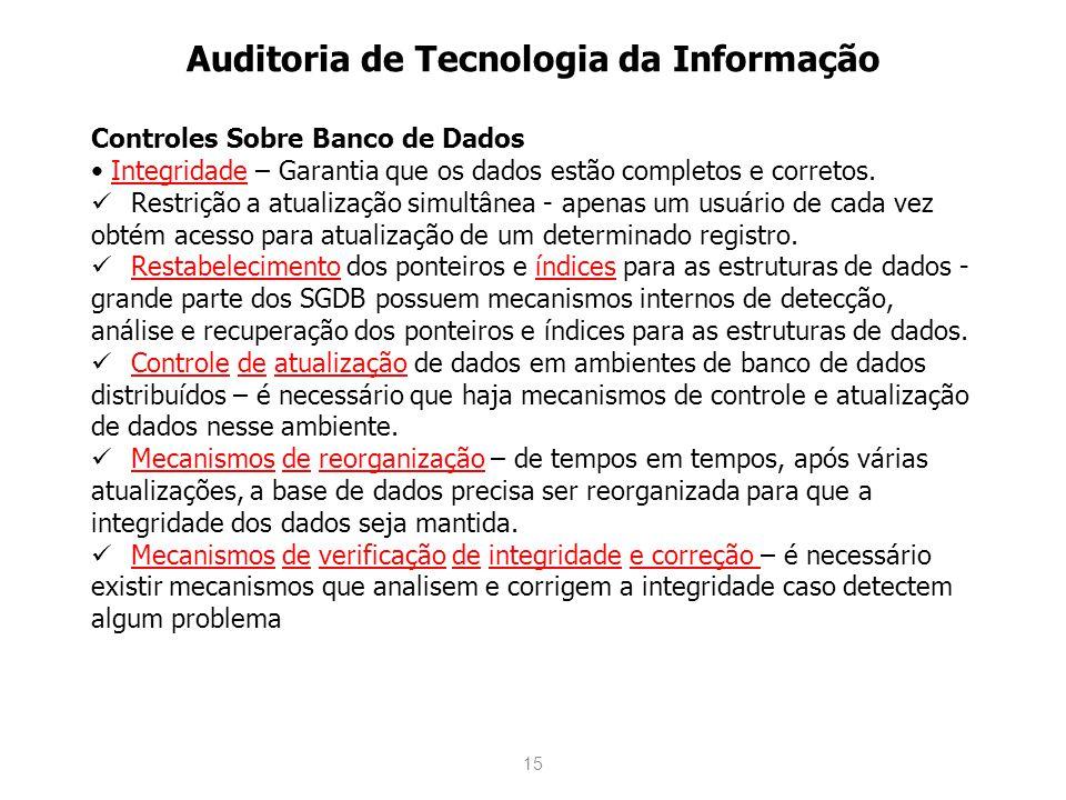 15 Controles Sobre Banco de Dados Integridade – Garantia que os dados estão completos e corretos. Restrição a atualização simultânea - apenas um usuár