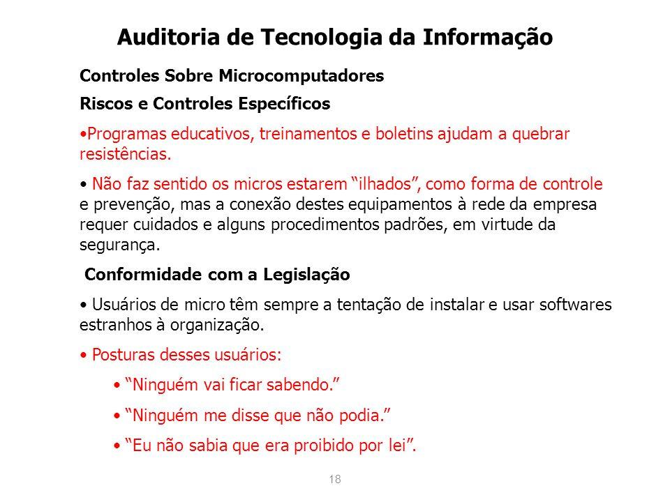 18 Auditoria de Tecnologia da Informação Controles Sobre Microcomputadores Riscos e Controles Específicos Programas educativos, treinamentos e boletin