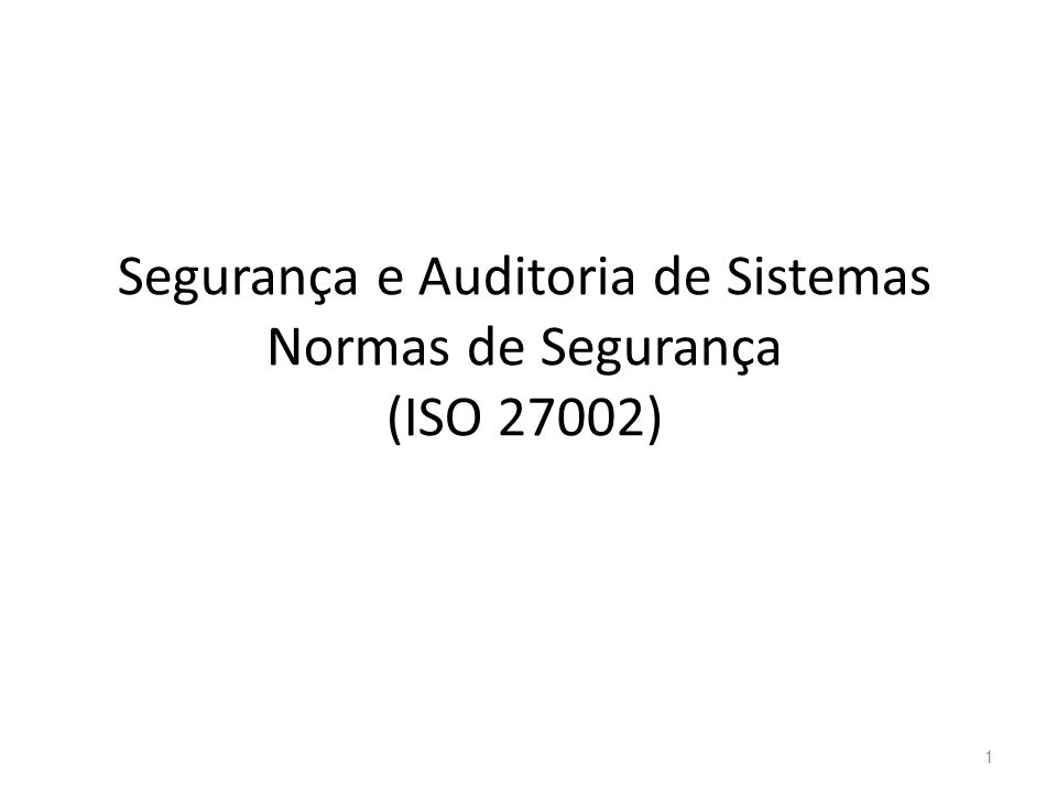 Segurança e Auditoria de Sistemas Normas de Segurança (ISO 27002) 1