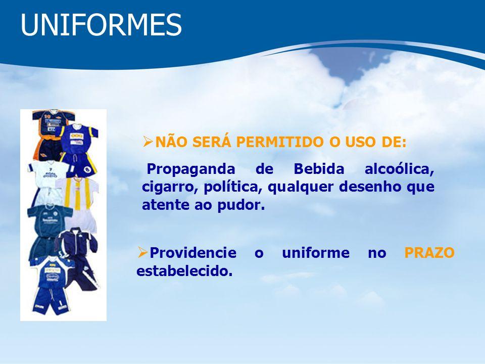 UNIFORMES Providencie o uniforme no PRAZO estabelecido. NÃO SERÁ PERMITIDO O USO DE: Propaganda de Bebida alcoólica, cigarro, política, qualquer desen