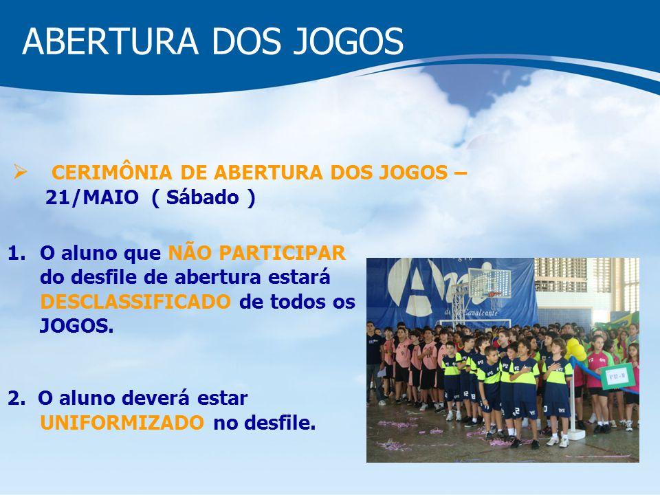 ABERTURA DOS JOGOS CERIMÔNIA DE ABERTURA DOS JOGOS – 21/MAIO ( Sábado ) 1.O aluno que NÃO PARTICIPAR do desfile de abertura estará DESCLASSIFICADO de