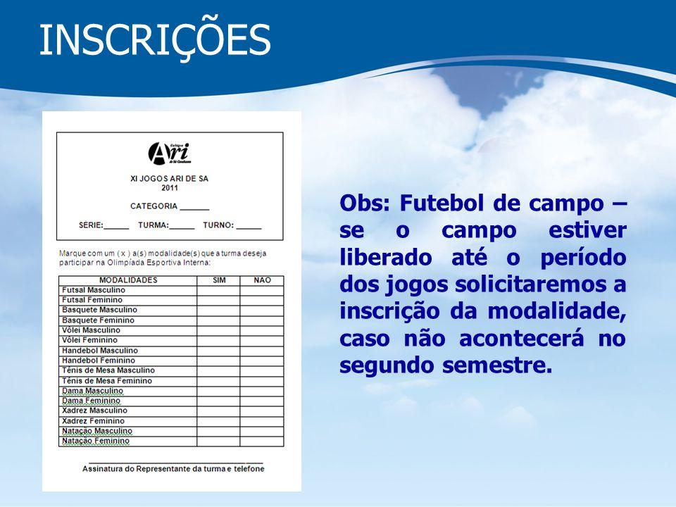 INSCRIÇÕES Obs: Futebol de campo – se o campo estiver liberado até o período dos jogos solicitaremos a inscrição da modalidade, caso não acontecerá no