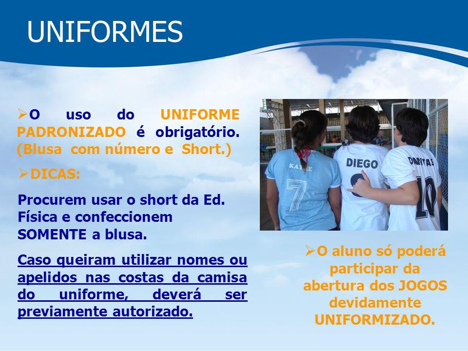 UNIFORMES O uso do UNIFORME PADRONIZADO é obrigatório. (Blusa com número e Short.) DICAS: Procurem usar o short da Ed. Física e confeccionem SOMENTE a