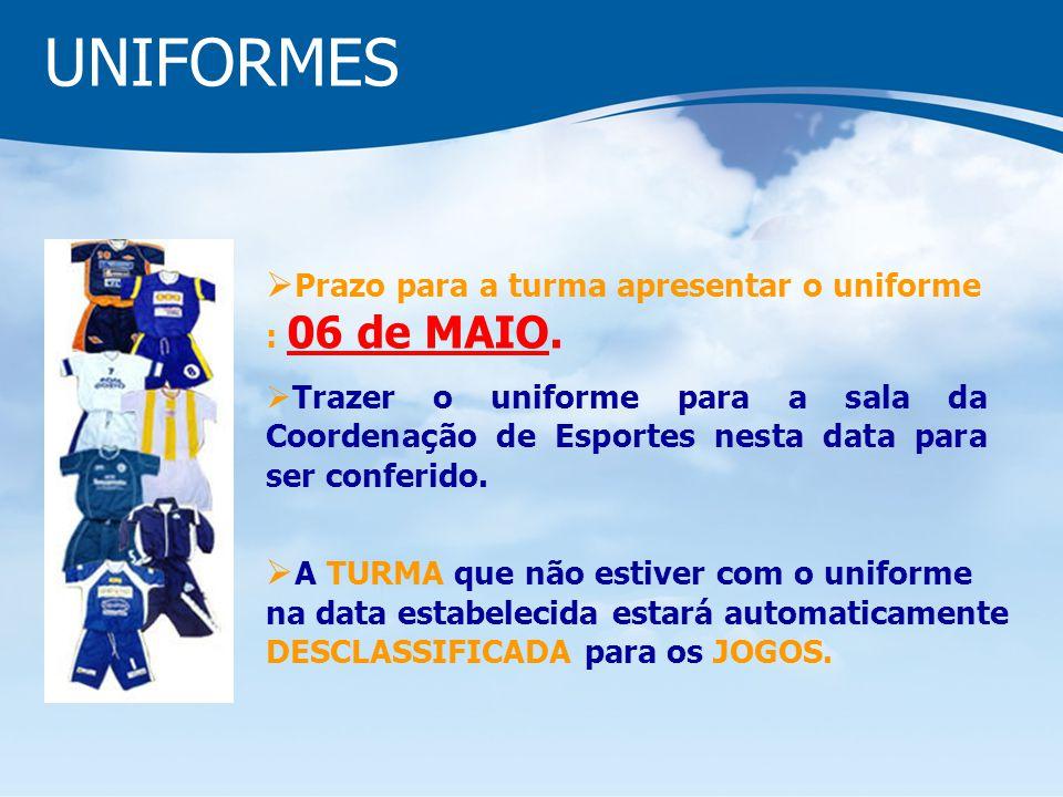 UNIFORMES Prazo para a turma apresentar o uniforme : 06 de MAIO. Trazer o uniforme para a sala da Coordenação de Esportes nesta data para ser conferid