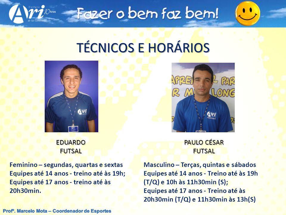 TÉCNICOS E HORÁRIOS Feminino – segundas, quartas e sextas Equipes até 14 anos - treino até às 19h; Equipes até 17 anos - treino até às 20h30min.