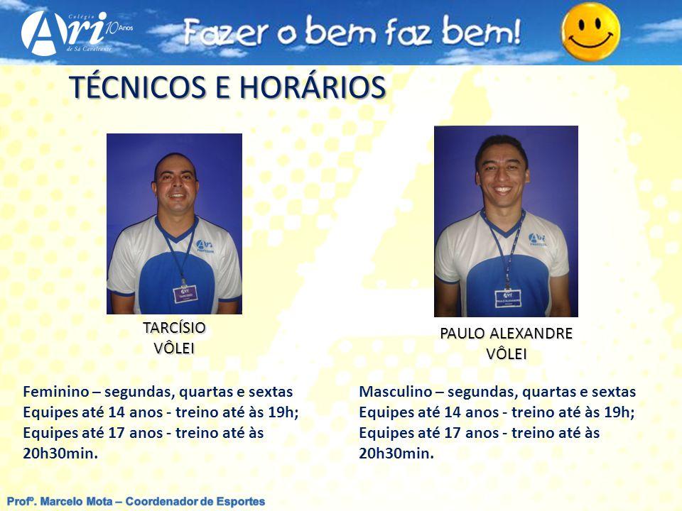 PAULO ALEXANDRE VÔLEI TÉCNICOS E HORÁRIOS TARCÍSIOVÔLEI Feminino – segundas, quartas e sextas Equipes até 14 anos - treino até às 19h; Equipes até 17 anos - treino até às 20h30min.