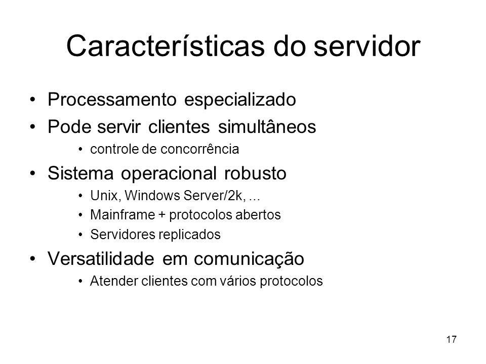 17 Características do servidor Processamento especializado Pode servir clientes simultâneos controle de concorrência Sistema operacional robusto Unix,