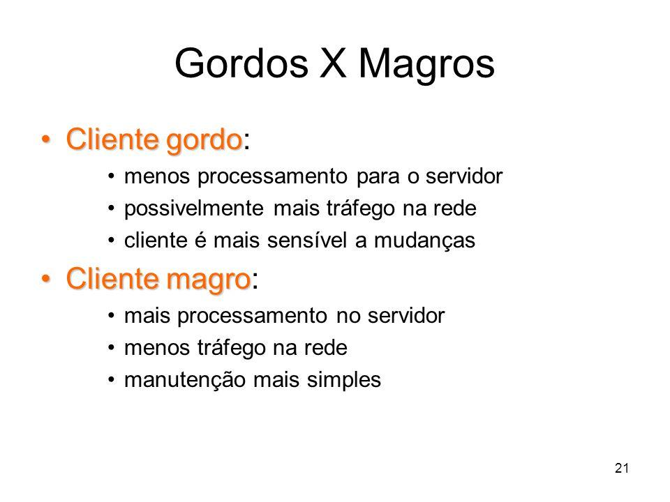 21 Gordos X Magros ClientegordoCliente gordo: menos processamento para o servidor possivelmente mais tráfego na rede cliente é mais sensível a mudança