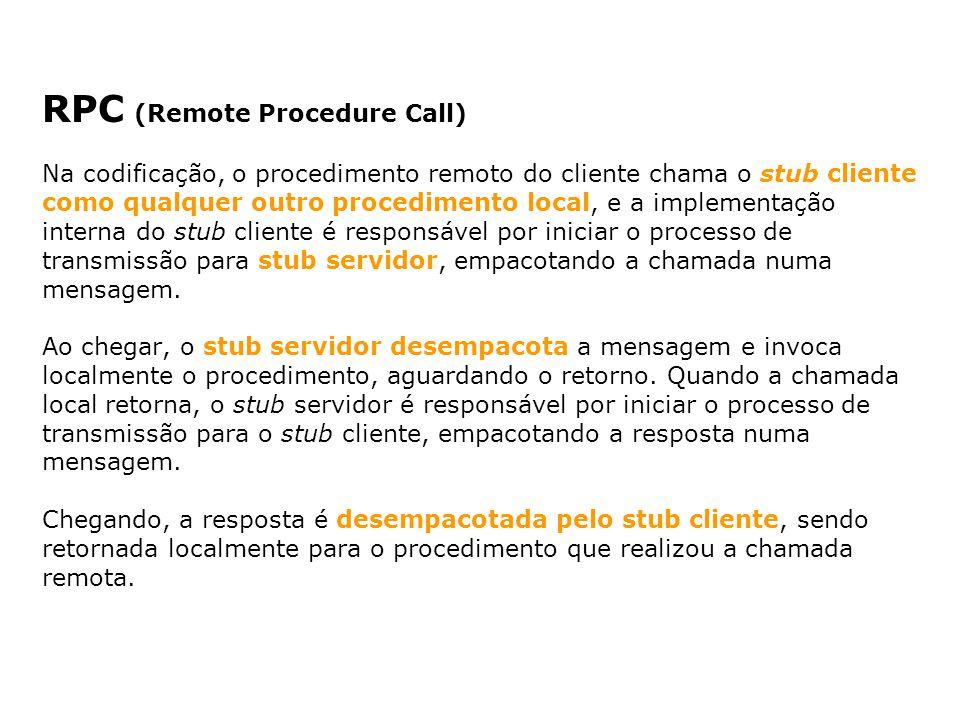 RPC (Remote Procedure Call) Na codificação, o procedimento remoto do cliente chama o stub cliente como qualquer outro procedimento local, e a implemen