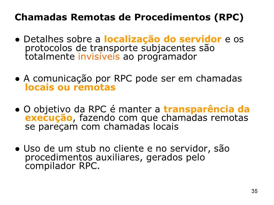 35 Chamadas Remotas de Procedimentos (RPC) Detalhes sobre a localização do servidor e os protocolos de transporte subjacentes são totalmente invisívei