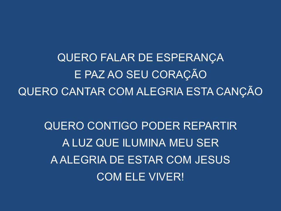 REFRÃO VOU SORRIR, VOU CANTAR HOJE EU VIVO POR JESUS VOU FALAR DE AMOR HOJE EU VIVO POR JESUS MINHA VIDA...