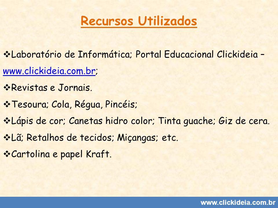 www.clickideia.com.br Recursos Utilizados Laboratório de Informática; Portal Educacional Clickideia – www.clickideia.com.br; www.clickideia.com.br Rev