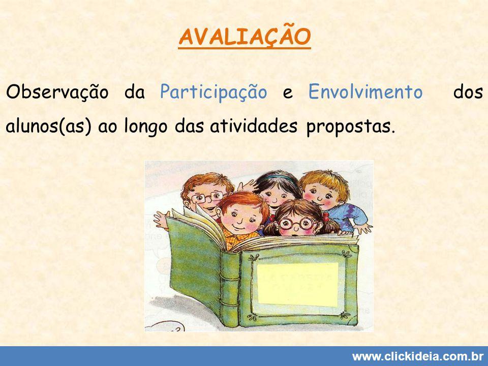 www.clickideia.com.br AVALIAÇÃO Observação da Participação e Envolvimento dos alunos(as) ao longo das atividades propostas.