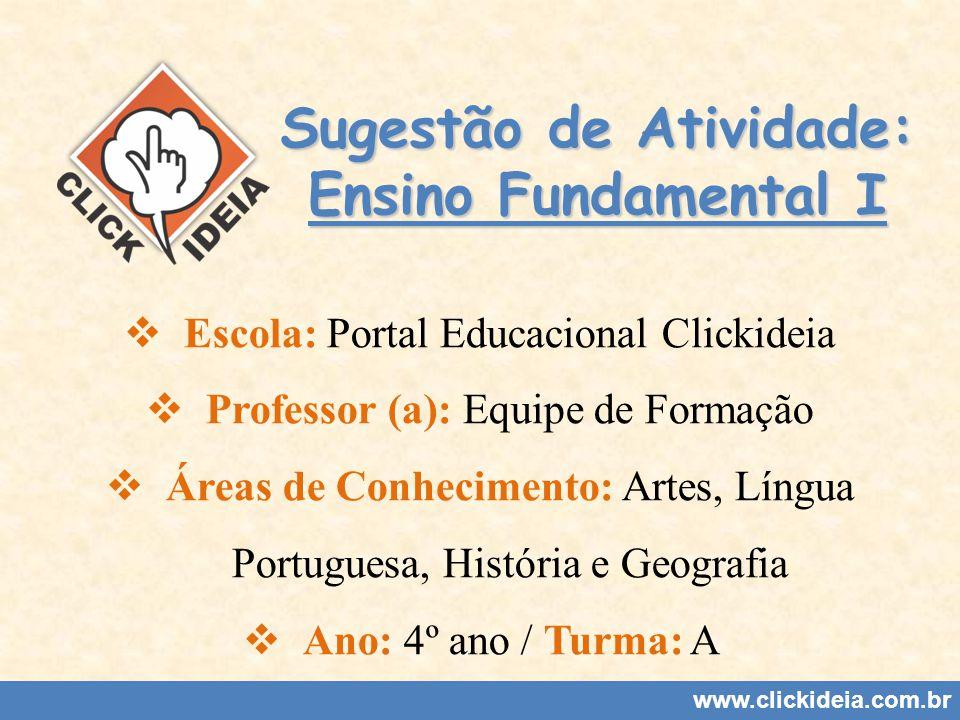 Sugestão de Atividade: Ensino Fundamental I Escola: Portal Educacional Clickideia Professor (a): Equipe de Formação Áreas de Conhecimento: Artes, Líng