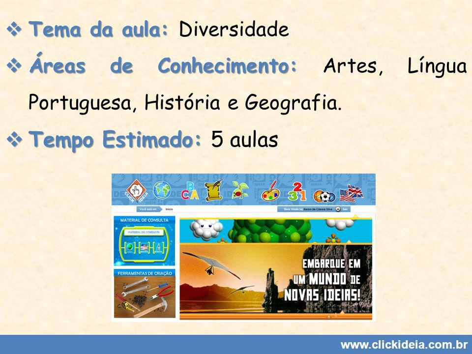 Tema da aula: Tema da aula: Diversidade Áreas de Conhecimento: Áreas de Conhecimento: Artes, Língua Portuguesa, História e Geografia. Tempo Estimado: