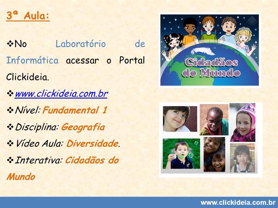www.clickideia.com.br 3ª Aula: No Laboratório de Informática acessar o Portal Clickideia. www.clickideia.com.br Nível: Fundamental 1 Disciplina: Geogr
