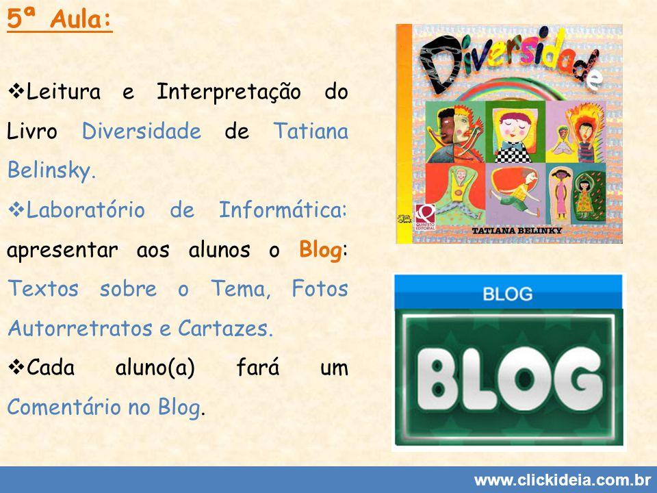 www.clickideia.com.br 5ª Aula: Leitura e Interpretação do Livro Diversidade de Tatiana Belinsky. Laboratório de Informática: apresentar aos alunos o B