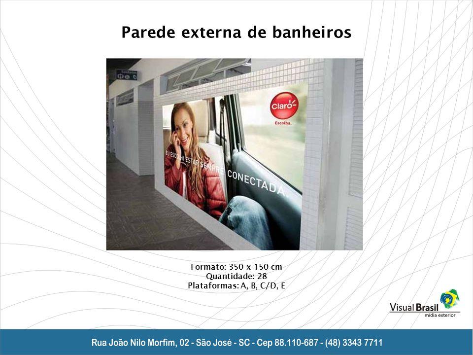 Parede externa de banheiros Formato: 350 x 150 cm Quantidade: 28 Plataformas: A, B, C/D, E