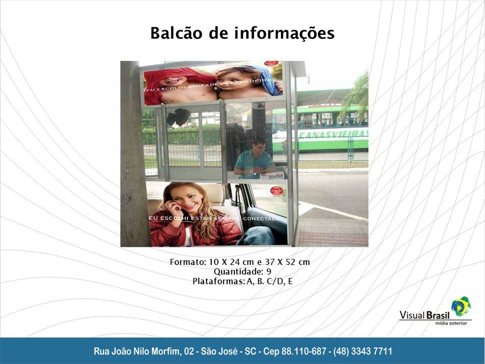 Balcão de informações Formato: 10 X 24 cm e 37 X 52 cm Quantidade: 9 Plataformas: A, B. C/D, E