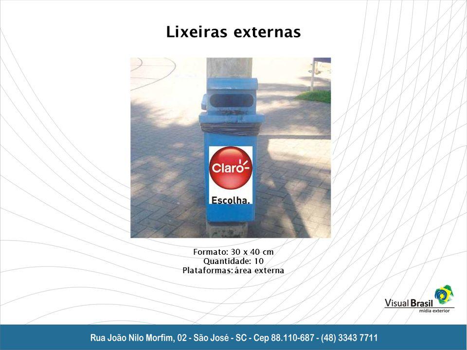 Lixeiras externas Formato: 30 x 40 cm Quantidade: 10 Plataformas: área externa