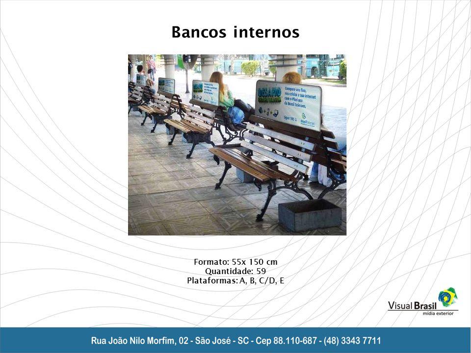 Bancos internos Formato: 55x 150 cm Quantidade: 59 Plataformas: A, B, C/D, E