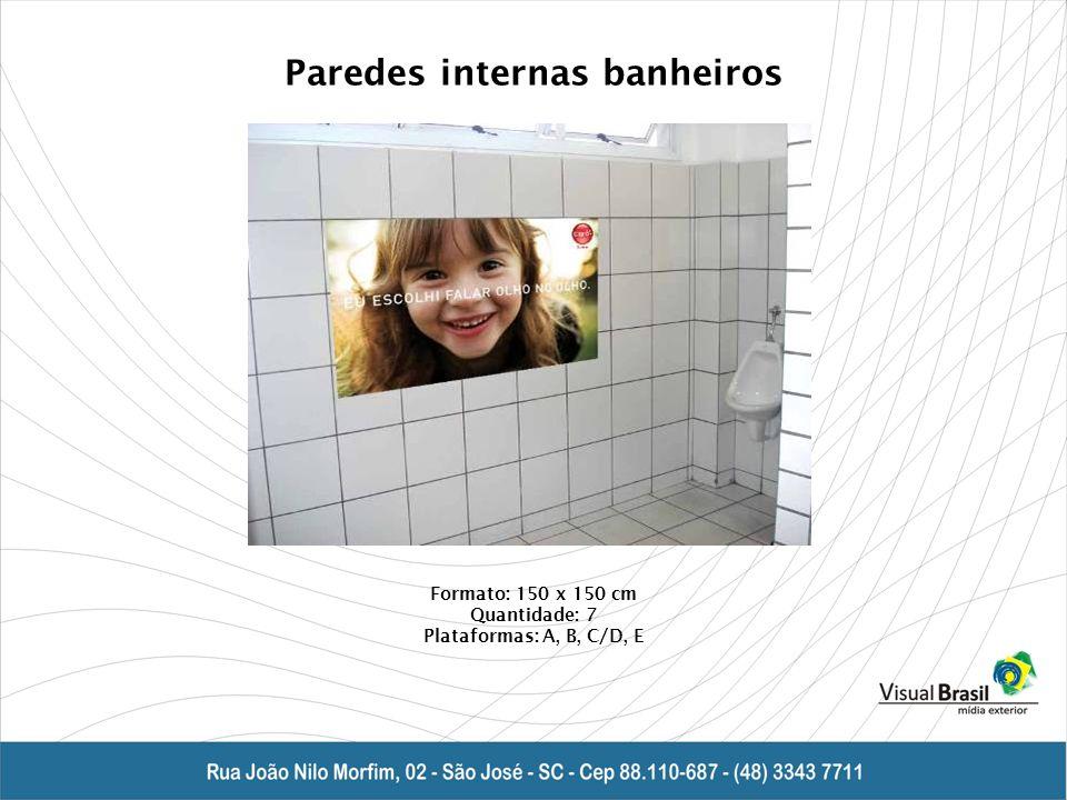 Paredes internas banheiros Formato: 150 x 150 cm Quantidade: 7 Plataformas: A, B, C/D, E
