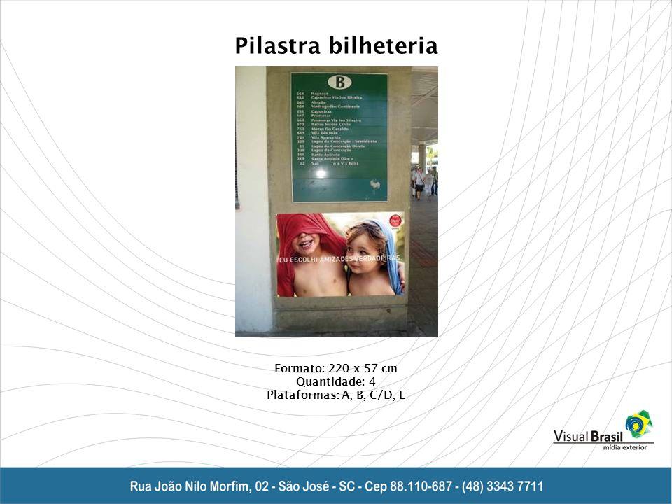 Pilastra bilheteria Formato: 220 x 57 cm Quantidade: 4 Plataformas: A, B, C/D, E