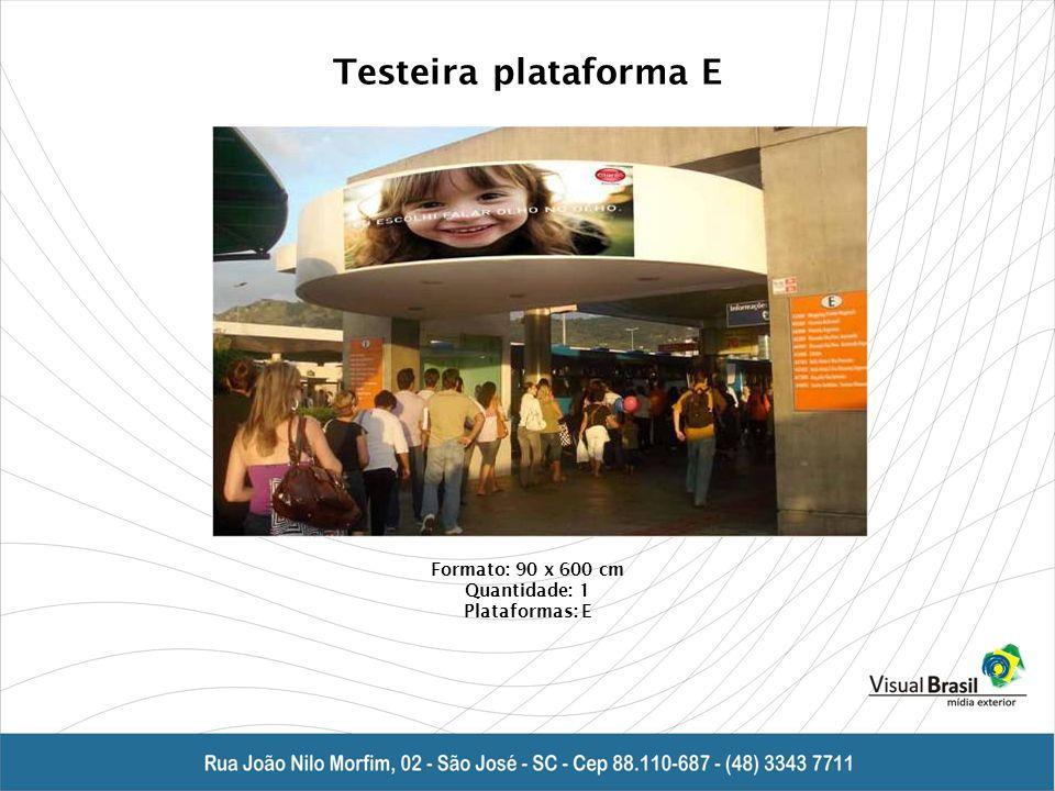 Testeira plataforma E Formato: 90 x 600 cm Quantidade: 1 Plataformas: E