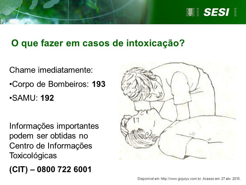 O que fazer em casos de intoxicação? Disponível em: http://www.gojuryu.com.br. Acesso em: 27 abr. 2010. Chame imediatamente: Corpo de Bombeiros: 193 S