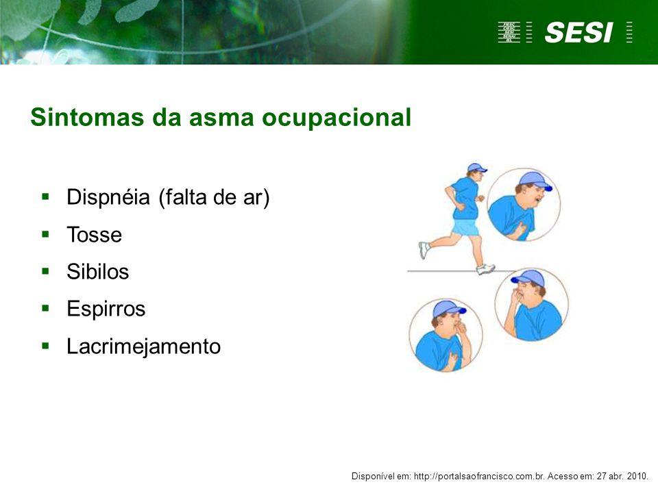 Sintomas da asma ocupacional Dispnéia (falta de ar) Tosse Sibilos Espirros Lacrimejamento Disponível em: http://portalsaofrancisco.com.br. Acesso em: