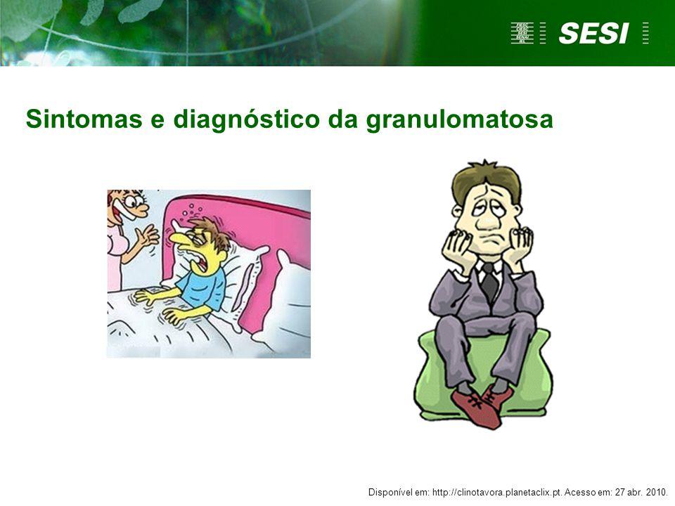 Sintomas e diagnóstico da granulomatosa Disponível em: http://clinotavora.planetaclix.pt. Acesso em: 27 abr. 2010.