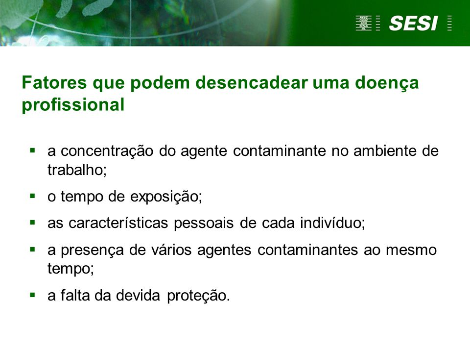Fatores que podem desencadear uma doença profissional a concentração do agente contaminante no ambiente de trabalho; o tempo de exposição; as caracter