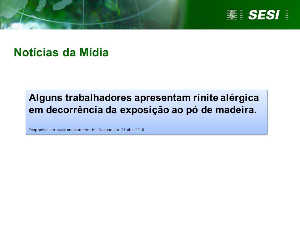 Notícias da Mídia Alguns trabalhadores apresentam rinite alérgica em decorrência da exposição ao pó de madeira. Disponível em: www.amazon.com.br. Aces