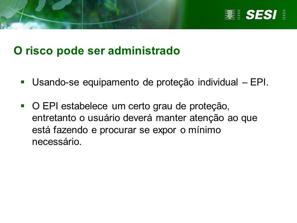 Usando-se equipamento de proteção individual – EPI. O EPI estabelece um certo grau de proteção, entretanto o usuário deverá manter atenção ao que está