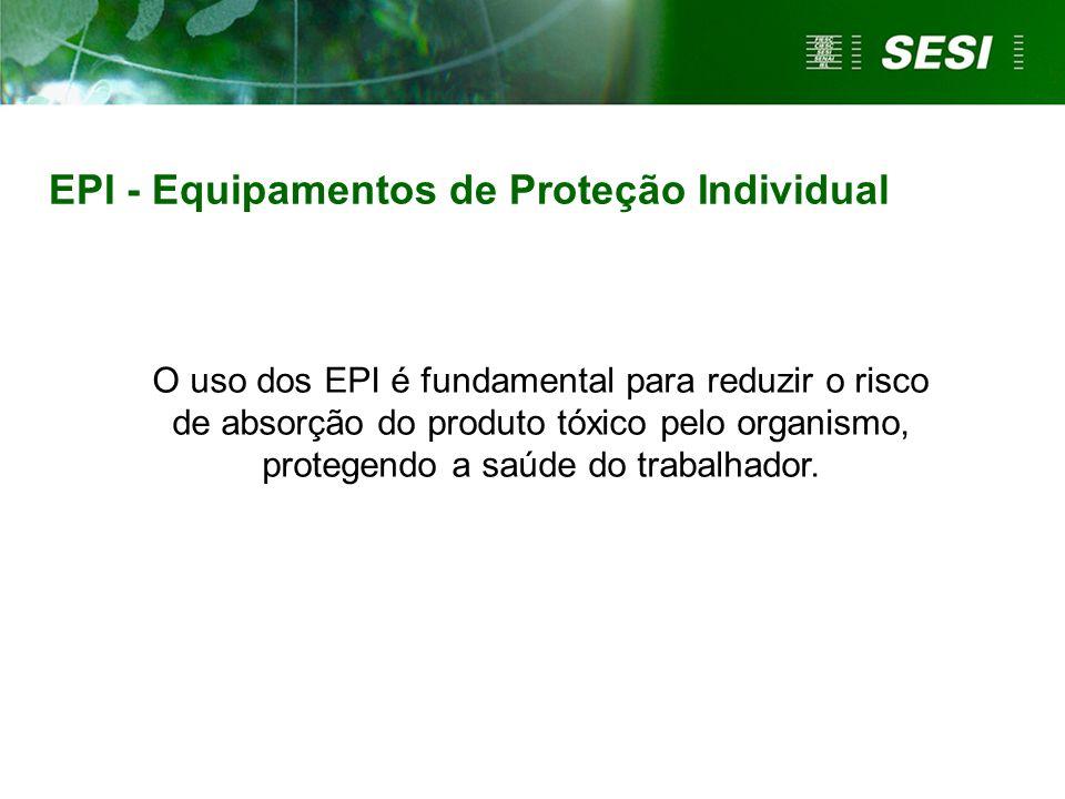 EPI - Equipamentos de Proteção Individual O uso dos EPI é fundamental para reduzir o risco de absorção do produto tóxico pelo organismo, protegendo a