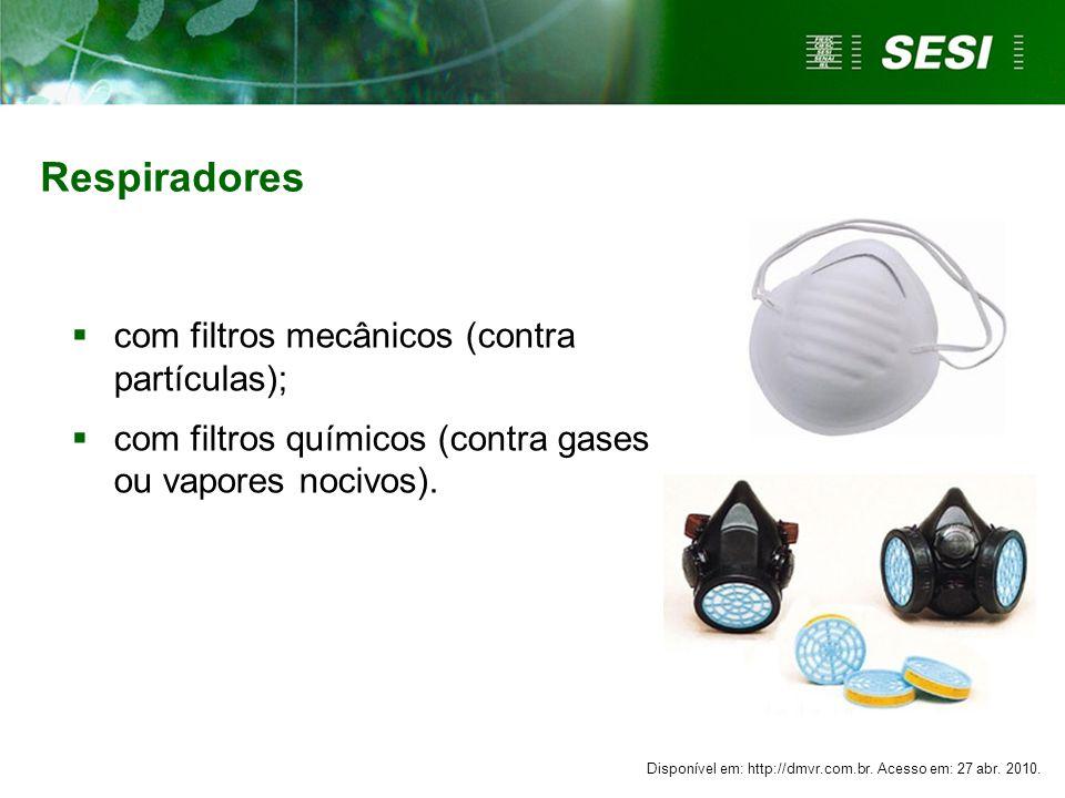 com filtros mecânicos (contra partículas); com filtros químicos (contra gases ou vapores nocivos). Respiradores Disponível em: http://dmvr.com.br. Ace