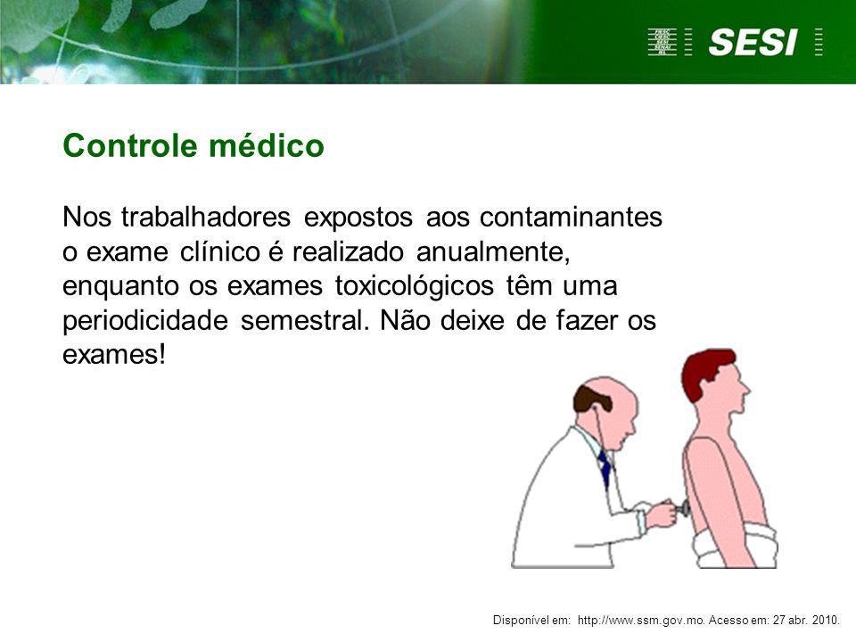Controle médico Nos trabalhadores expostos aos contaminantes o exame clínico é realizado anualmente, enquanto os exames toxicológicos têm uma periodic